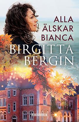Birgitta Bergins senaste roman Alla älskar Bianca
